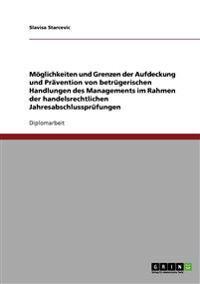 Moglichkeiten Und Grenzen Der Aufdeckung Und Pravention Von Betrugerischen Handlungen Des Managements Im Rahmen Der Handelsrechtlichen Jahresabschlussprufungen