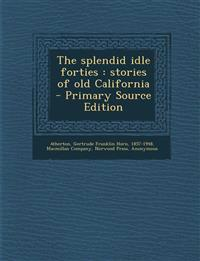 The splendid idle forties : stories of old California - Primary Source Edition