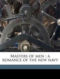 Masters of men : a romance of the new navy