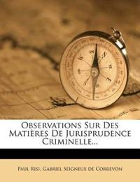 Observations Sur Des Matières De Jurisprudence Criminelle...