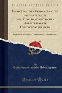 Protokoll Der Verhandlungen Des Parteitages Der Sozialdemokratischen Arbeiterpartei Deutschoesterreichs
