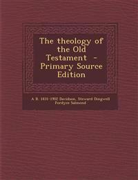 The Theology of the Old Testament - Primary Source Edition