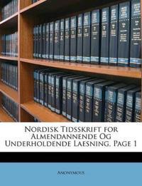 Nordisk Tidsskrift for Almendannende Og Underholdende Laesning, Page 1