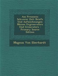 Aus Preussens Schwerer Zeit: Briefe Und Aufzeichnungen Meines Urgrossvaters Und Grossvaters