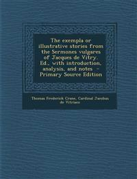 The Exempla or Illustrative Stories from the Sermones Vulgares of Jacques de Vitry. Ed., with Introduction, Analysis, and Notes - Primary Source Editi