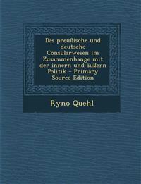 Das preußische und deutsche Consularwesen im Zusammenhange mit der innern und äußern Politik