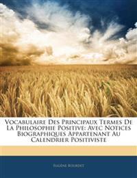 Vocabulaire Des Principaux Termes De La Philosophie Positive: Avec Notices Biographiques Appartenant Au Calendrier Positiviste