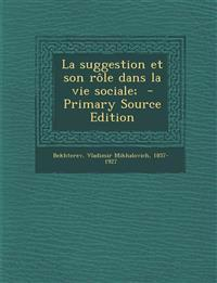La Suggestion Et Son Role Dans La Vie Sociale; - Primary Source Edition