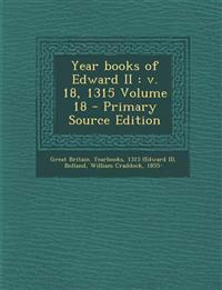 Year Books of Edward II: V. 18, 1315 Volume 18 - Primary Source Edition