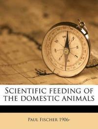 Scientific feeding of the domestic animals