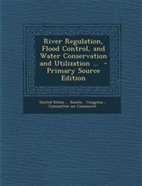 River Regulation, Flood Control, and Water Conservation and Utilization ...