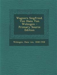 Wagners Siegfried. Von Hans Von Wolzogen - Primary Source Edition