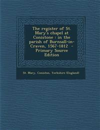The register of St. Mary's chapel at Conistone : in the parish of Burnsall-in-Craven, 1567-1812  - Primary Source Edition