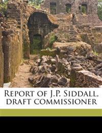 Report of J.P. Siddall, draft commissioner