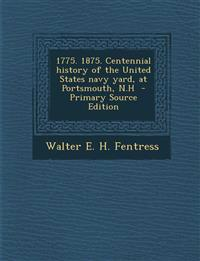 1775. 1875. Centennial history of the United States navy yard, at Portsmouth, N.H