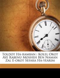 Toldot Ha-ramban : Kolel Orot Aye Rabenu Mosheh Ben Naman Zal E-orot Sefara Ha-yearim