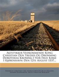Aktstykker Vedkommende Kong Christian Den Tredies Og Dronning Dorotheas Kroning I Vor Frue Kirke I Kjøbenhavn: Den 12te August 1537...