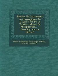 Musées Et Collections Archéologiques De L'algérie Et De La Tunisie: Musée De Philippeville...