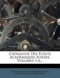 Catalogue Des Écrits Académiques Suisses, Volumes 1-6...