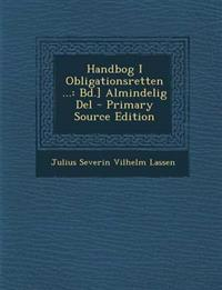 Handbog I Obligationsretten ...: Bd.] Almindelig del - Primary Source Edition