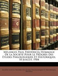 Mélanges Paul Frédéricq: Hommage De La Société Pour Le Progrès Des Études Philologiques Et Historiques, 10 Juillet, 1904