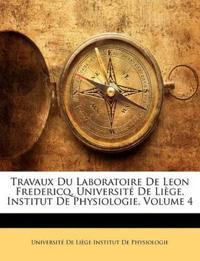 Travaux Du Laboratoire De Leon Fredericq, Université De Liège, Institut De Physiologie, Volume 4