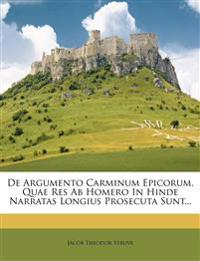 De Argumento Carminum Epicorum, Quae Res Ab Homero In Hinde Narratas Longius Prosecuta Sunt...