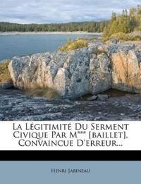 La Légitimité Du Serment Civique Par M*** [baillet], Convaincue D'erreur...
