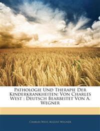 Pathologie Und Therapie Der Kinderkrankheiten: Von Charles West; Deutsch Bearbeitet Von A. Wegner