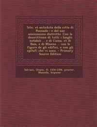 Sito, et antichita della citta di Pozzuolo : e del suo amenissimo distretto. Con la descrittione di tutti i luoghi notabili ... e di Cuma, et di Baia,