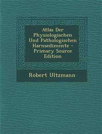 Atlas Der Physiologischen Und Pathologischen Harnsedimente