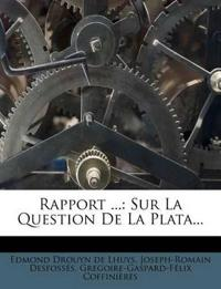 Rapport ...: Sur La Question De La Plata...