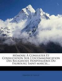 Memoire a Consulter Et Consultation Sur L'Excommunication Des Religieuses Hospitalieres Du Faubourg Saint-Marcel...