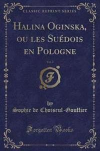 Halina Oginska, ou les Suédois en Pologne, Vol. 2 (Classic Reprint)