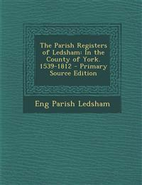 The Parish Registers of Ledsham: In the County of York. 1539-1812