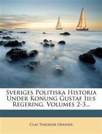 Sveriges Politiska Historia Under Konung Gustaf Iii:s Regering, Volumes 2-3...