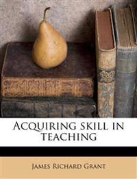 Acquiring skill in teaching