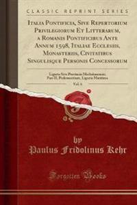 Italia Pontificia, Sive Repertorium Privilegiorum Et Litterarum, a Romanis Pontificibus Ante Annum 1598, Italiae Ecclesiis, Monasteriis, Civitatibus Singulisque Personis Concessorum, Vol. 6