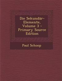 Die Sekundar-Elemente, Volume 3