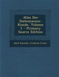 Atlas Der Diatomaceen-Kunde, Volume 1 - Primary Source Edition