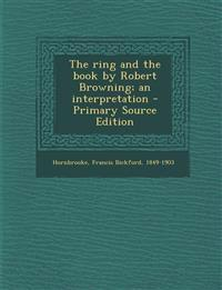 The ring and the book by Robert Browning; an interpretation