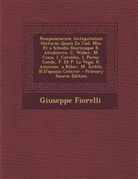 Pompeianarum Antiquitatum Historia: Quam Ex Cod. Mss. Et a Schedis Diurnisque R. Alcubierre, C. Weber, M. Cixia, I. Corcoles, I. Perez-Conde, F. Et P.