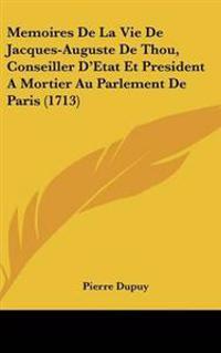 Memoires De La Vie De Jacques-auguste De Thou, Conseiller D'etat Et President a Mortier Au Parlement De Paris