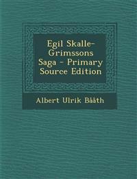 Egil Skalle-Grimssons Saga - Primary Source Edition