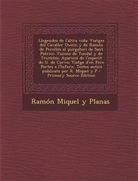 Llegendes de L'Altra Vida: Viatges del Cavaller Owein y de Ramon de Perellos Al Purgatori de Sant Patrici; Visions de Tundal y de Trictelm; Apari
