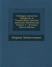 Catalogus Numorum Hungariae AC Transilvaniae Instituti Nationalis Szechenyiani Volume 3