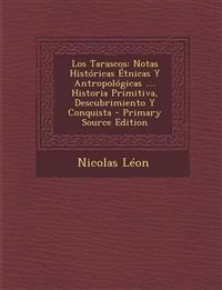 Los Tarascos: Notas Historicas Etnicas y Antropologicas .... Historia Primitiva, Descubrimiento y Conquista - Primary Source Edition