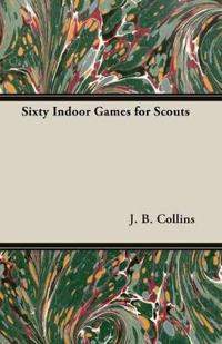 Sixty Indoor Games for Scouts