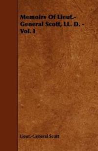 Memoirs of Lieut.-general Scott, Ll. D.