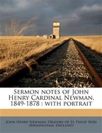 Sermon notes of John Henry Cardinal Newman, 1849-1878 : with portrait